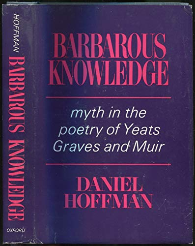 9780195005776: Barbarous Knowledge: Myth in the Poetry of Yeats, Graves, and Muir