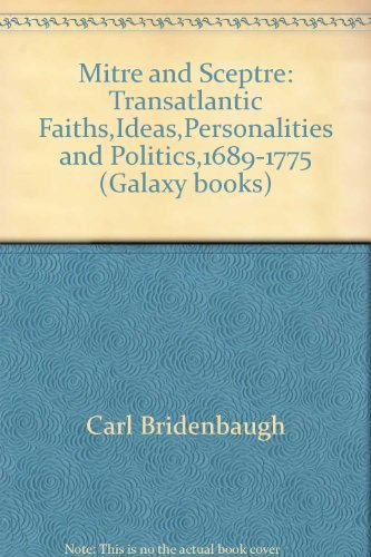 Mitre and Sceptre: Transatlantic Faiths, Ideas, Personalities, and Politics, 1689-1775: Bridenbaugh...