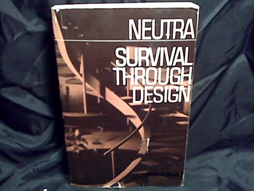 Survival Through Design: Neutra, Richard Joseph