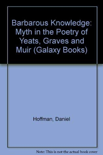 9780195008012: Barbarous Knowledge: Myth in the Poetry of Yeats, Graves and Muir (Galaxy Books)