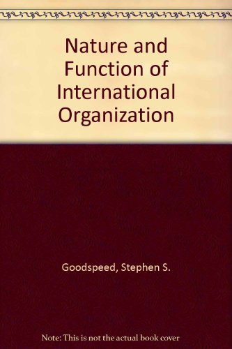 The Nature and Function of International Organization: Goodspeed, Stephen S.