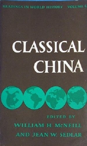 Classical China (Readings in World History) McNeill, William H. and Sedlar, Jean W
