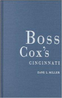 Boss Cox's Cincinnati: urban politics in the progressive era.: Zane L. MILLER