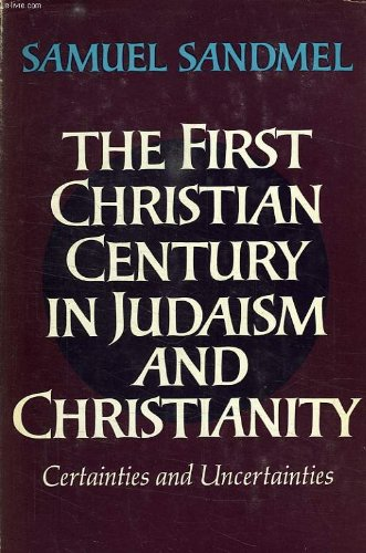 9780195011999: The First Christian Century in Judaism and Christianity: Certainties and Uncertainties