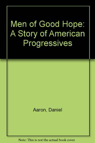 9780195012323: Men of Good Hope: A Story of American Progressives