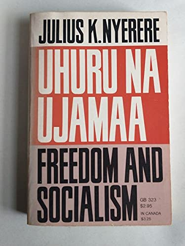 Freedom and Socialism / Uhuru Na Ujamaa: Julius K. Nyerere