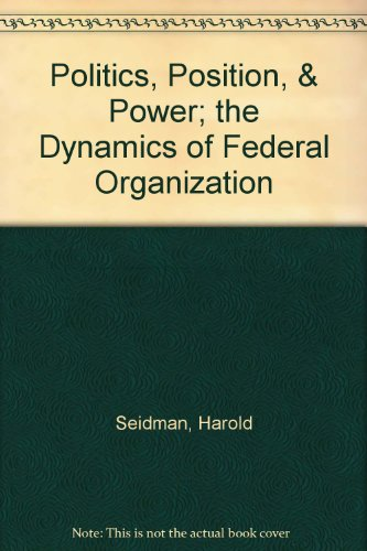 9780195012521: Politics, Position and Power: The Dynamics of Federal Organization