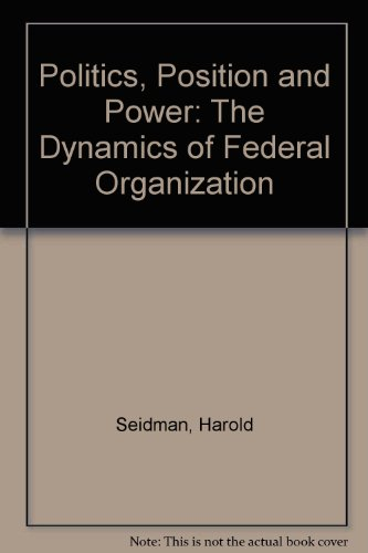 9780195012538: Politics, Position and Power: The Dynamics of Federal Organization