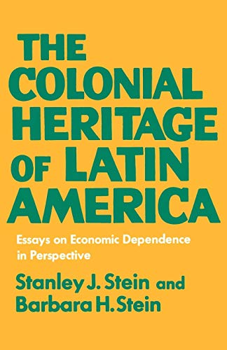 The Colonial Heritage of Latin America: Essays on Economic Dependence in Perspective.: Stein, ...