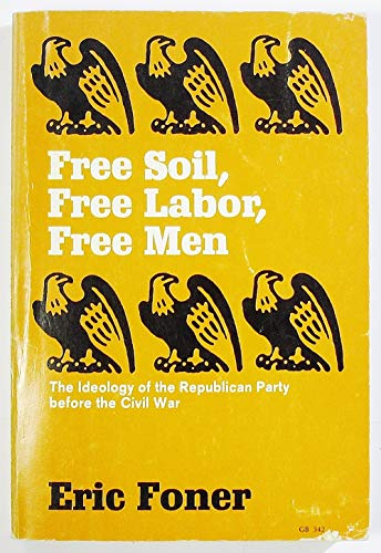 9780195013528: Free Soil, Free Labor, Free Men: Ideology of the Republican Party Before the Civil War