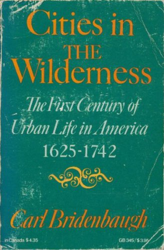 9780195013610: Cities in the Wilderness: First Century of Urban Life in America, 1625-1742 (Galaxy Books)