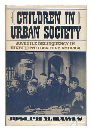 Children in Urban Society: Juvenile Delinquency in Nineteenth-Century America (Urban Life in Amer...