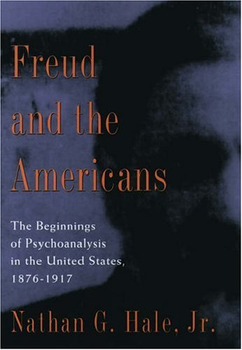 9780195014273: Freud and the Americans: The Beginnings of Psychoanalysis in the United States, 1876-1917