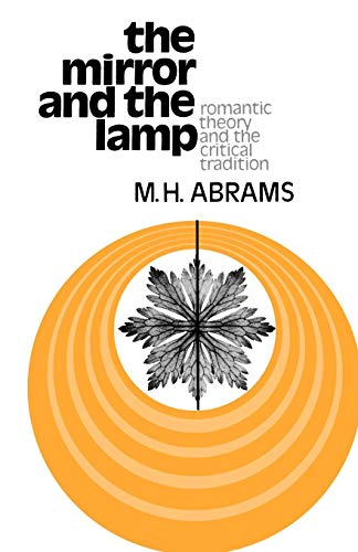 The Mirror and the Lamp: Romantic Theory: Meyer Howard Abrams