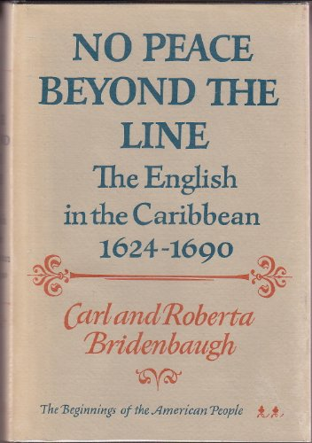 No Peace Beyond the Line: The English in the Caribbean, 1624-90 (The Beginnings of the American ...
