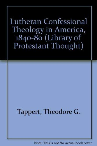 9780195015911: Lutheran Confessional Theology in America, 1840-80 (Library of Protestant Thought)