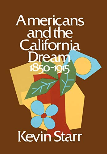 9780195016444: Americans and the California Dream: 1850-1915