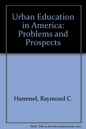Urban Education in America: Problems and Prospects: RAYMOND C. HUMMEL,