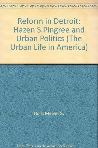 9780195016734: Reform in Detroit: Hazen S. Pingree and Urban Politics (The Urban Life in America)
