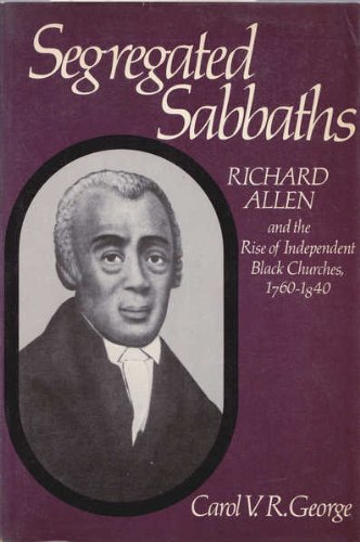 Segregated Sabbaths: Richard Allen and the Emergence: George, Carol V.R.