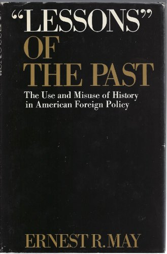 Lessons of the Past: The Use and Misuse of History in American Foreign Policy