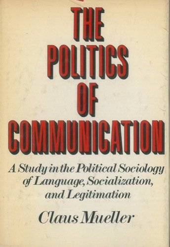 9780195017205: The Politics of Communication: A Study in the Political Sociology of Language, Socialization, and Legitimation