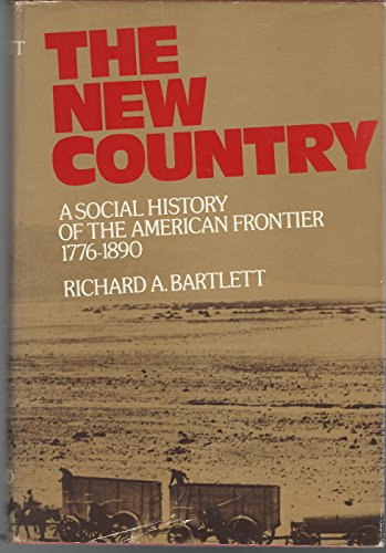 The New Country A Social History of the American Frontier 1776-1890: Bartlett Richard A