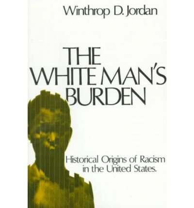 9780195017427: White Man's Burden: Historical Origins of Racism in the United States (Galaxy Books)