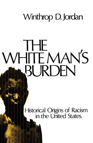 9780195017434: The White Man's Burden: Historical Origins of Racism in the United States (Galaxy Books)