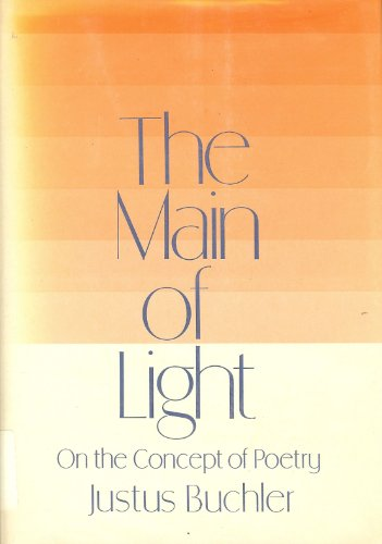 The Main of Light: On the Concept of Poetry: Buchler, Justus