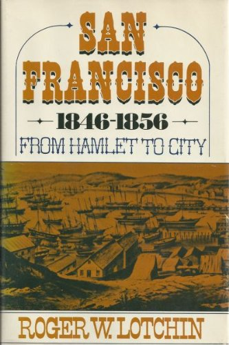 9780195017496: San Francisco, 1846-1856: From Hamlet to City (The Urban Life in America)