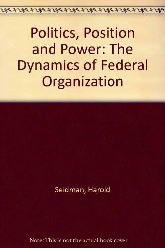 9780195018622: Politics, Position and Power: The Dynamics of Federal Organization
