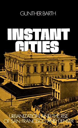 9780195018998: Instant Cities: Urbanization and the Rise of San Francisco and Denver