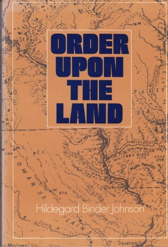 9780195019131: Order Upon the Land: The U.S. Rectangular Land Survey and the Upper Mississippi Country (The Andrew H. Clark Series in the Historical Geography of North America)