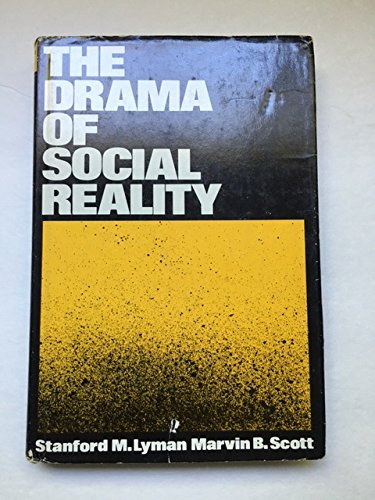 Drama of Social Reality: Lyman, Stanford M., Scott, Marvin B.
