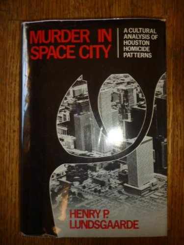 9780195021004: Murder in Space City: Cultural Analysis of Houston Homicide Patterns