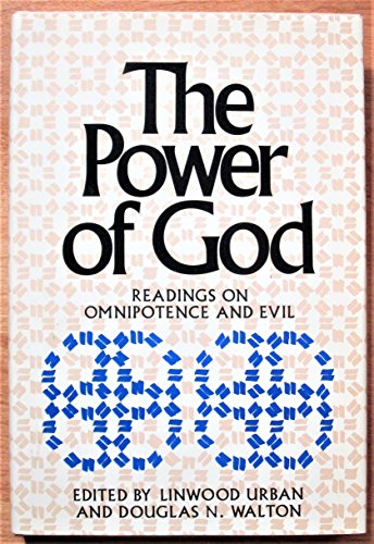 The Power of God: Readings on Omnipotence and Evil.: Linwood Urban and Douglas N. Walton, (Editors)...
