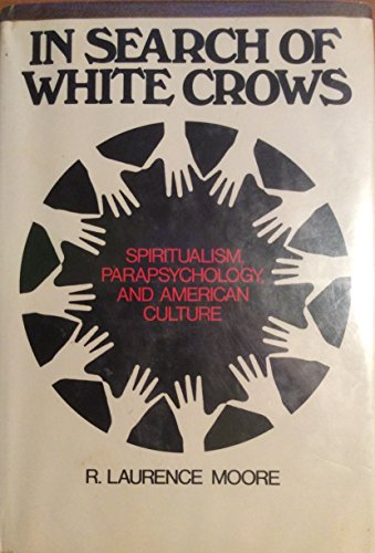 In Search of White Crows: Spiritualism, Parapsychology, and American Culture