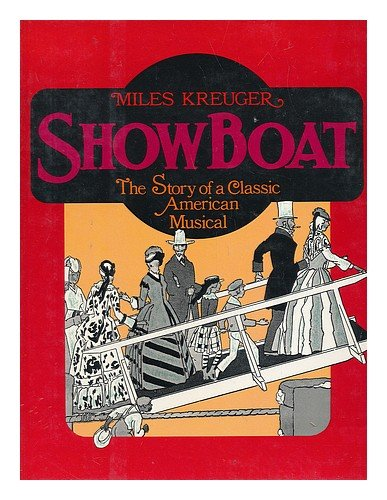 Show Boat: The Story of a Classic: Miles Kreuger