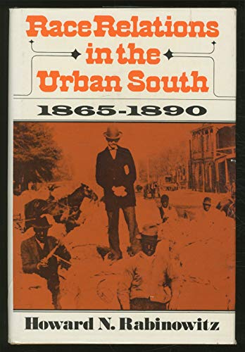 RACE RELATIONS IN THE URBAN SOUTH, 1865-90 (THE URBAN LIFE IN AMERICA)