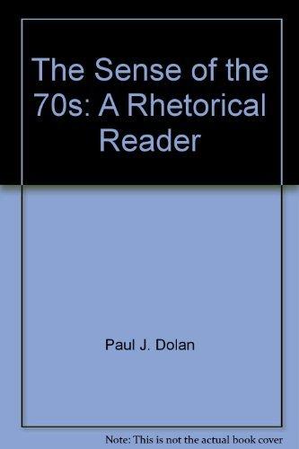 The Sense of the 70s: A Rhetorical: Dolan, Paul J.;