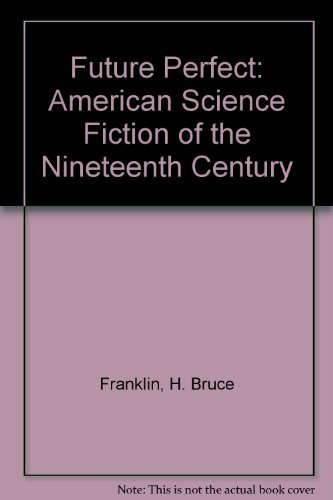 Future Perfect : American Science Fiction of: Franklin, H. Bruce