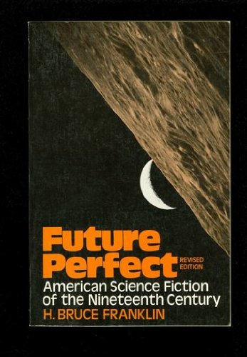 Future Perfect: American Science Fiction of the: Franklin, H. Bruce