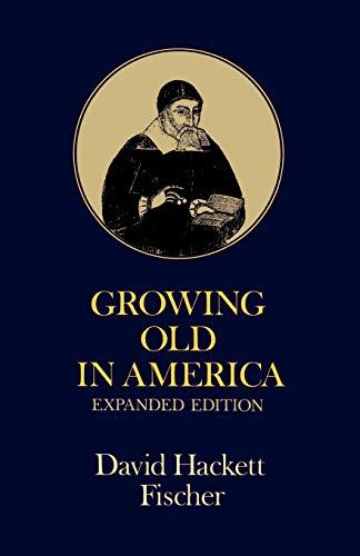 Growing Old in America 2/e (Paperback): Fischer, David Hackett