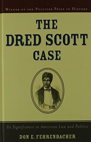The Dred Scott Case: Its Significance in American Law and Politics: Don E. Fehrenbacher
