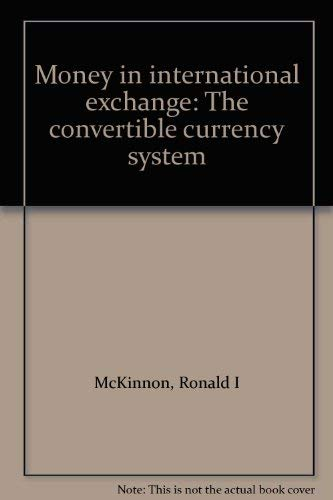9780195024081: Money in international exchange: The convertible currency system
