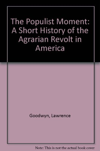 9780195024166: The Populist Moment: A Short History of the Agrarian Revolt in America