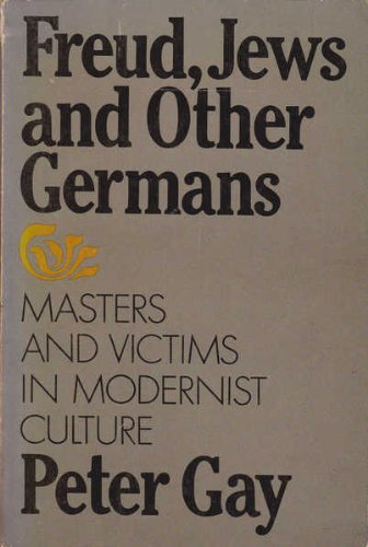 Freud, Jews and Other Germans: Masters and Victims in Modernist Culture: Gay, Peter