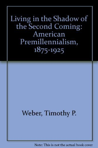 9780195024944: Living in the Shadow of the Second Coming: American Premillennialism, 1875-1925