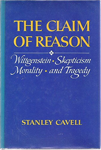 9780195025712: The Claim of Reason: Wittgenstein, Scepticism, Morality and Tragedy